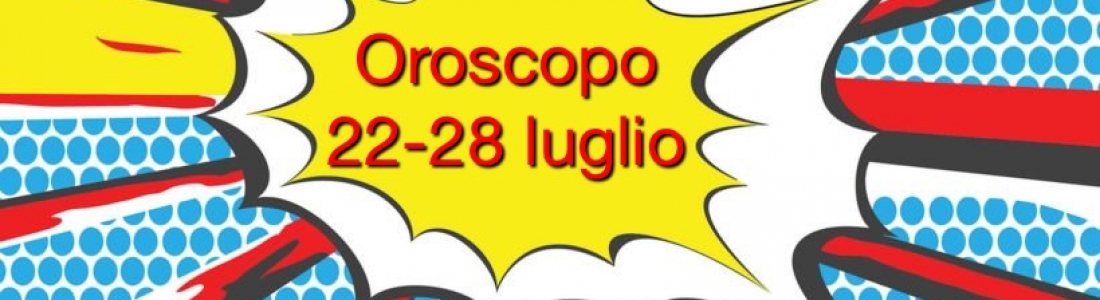 Oroscopo settimana 22-28 luglio 2019